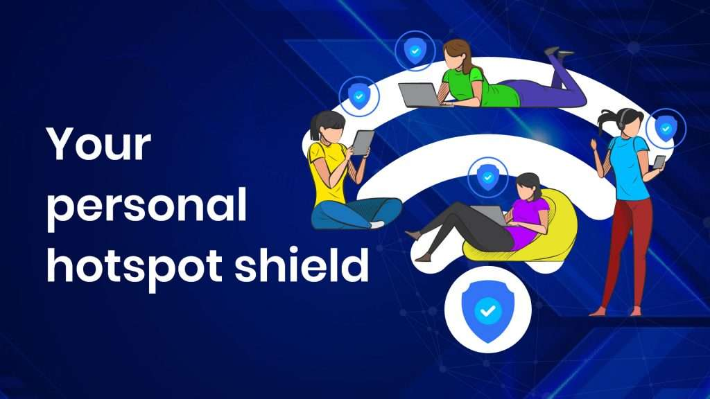 Your personal hotspot shield
