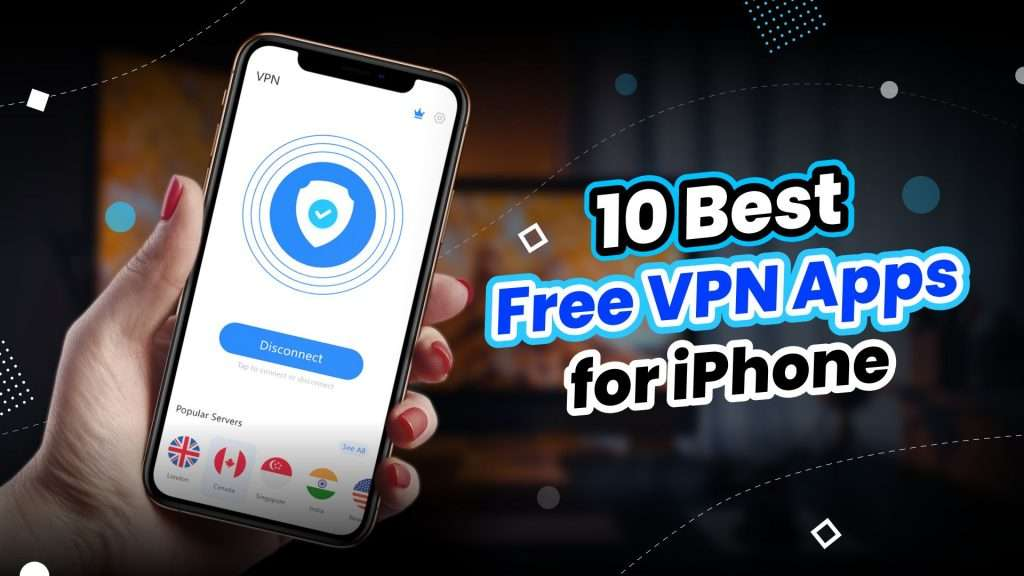 10 Best Free VPNs for iPhone and iPad in 2021