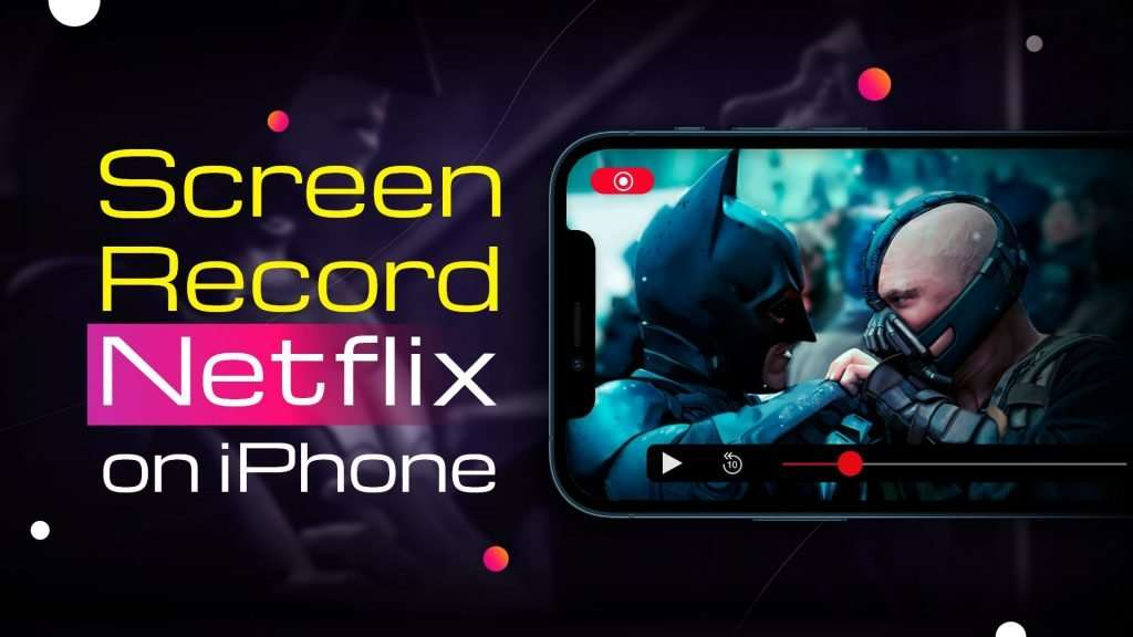 How to Screen Record Netflix on iPhone