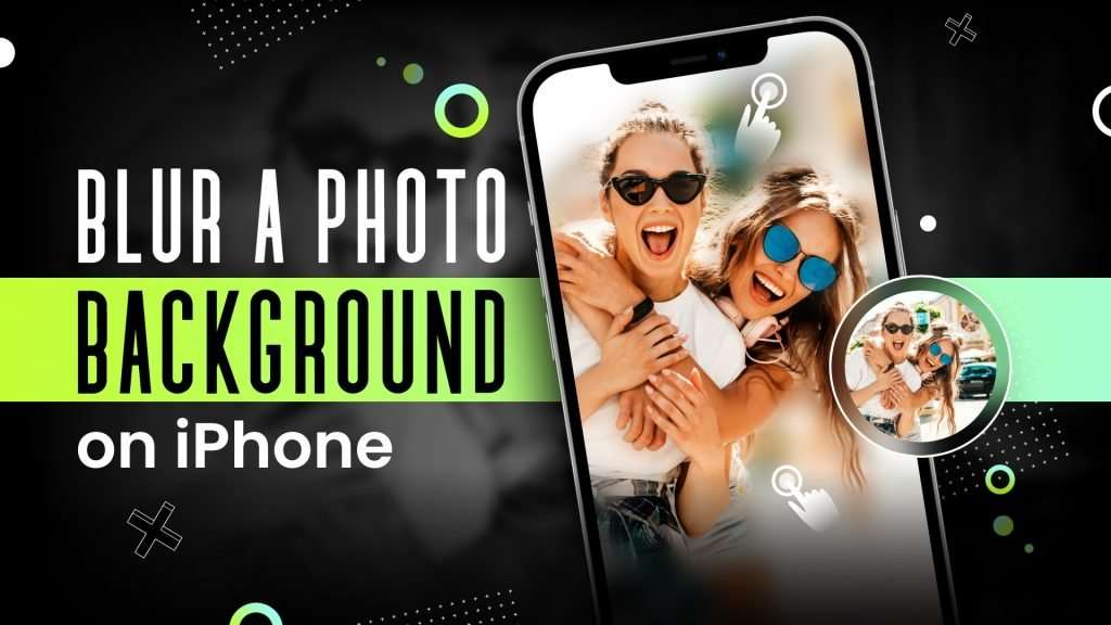 How to blur the background on iPhone