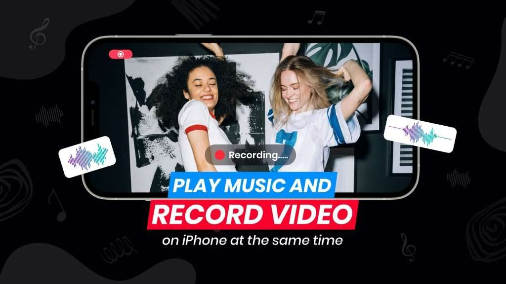 How to Play Music and Record Video on iPhone Simultaneously